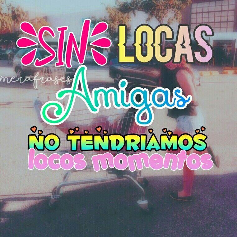 Frases De Amigas Frase 14 Sin Locas Amigas No Tendria