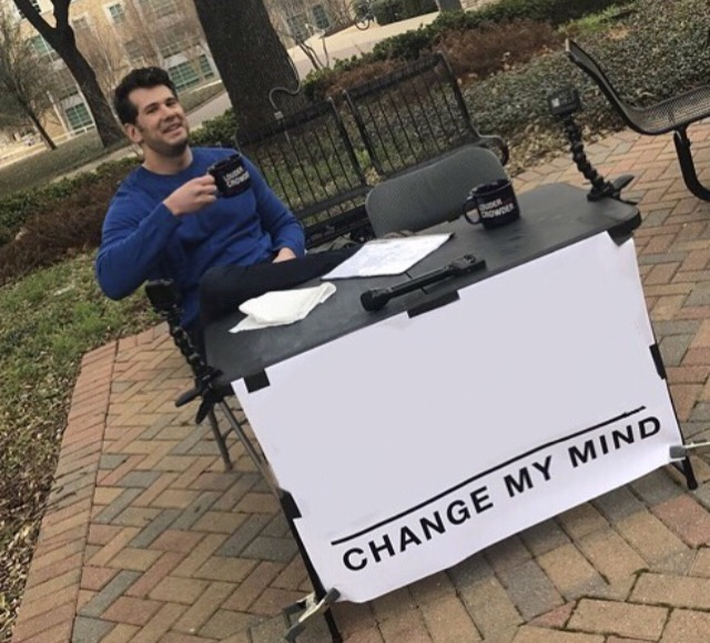 Change my mind meme layout freetoedit...