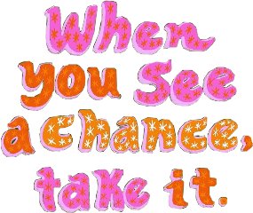 when you see a chance