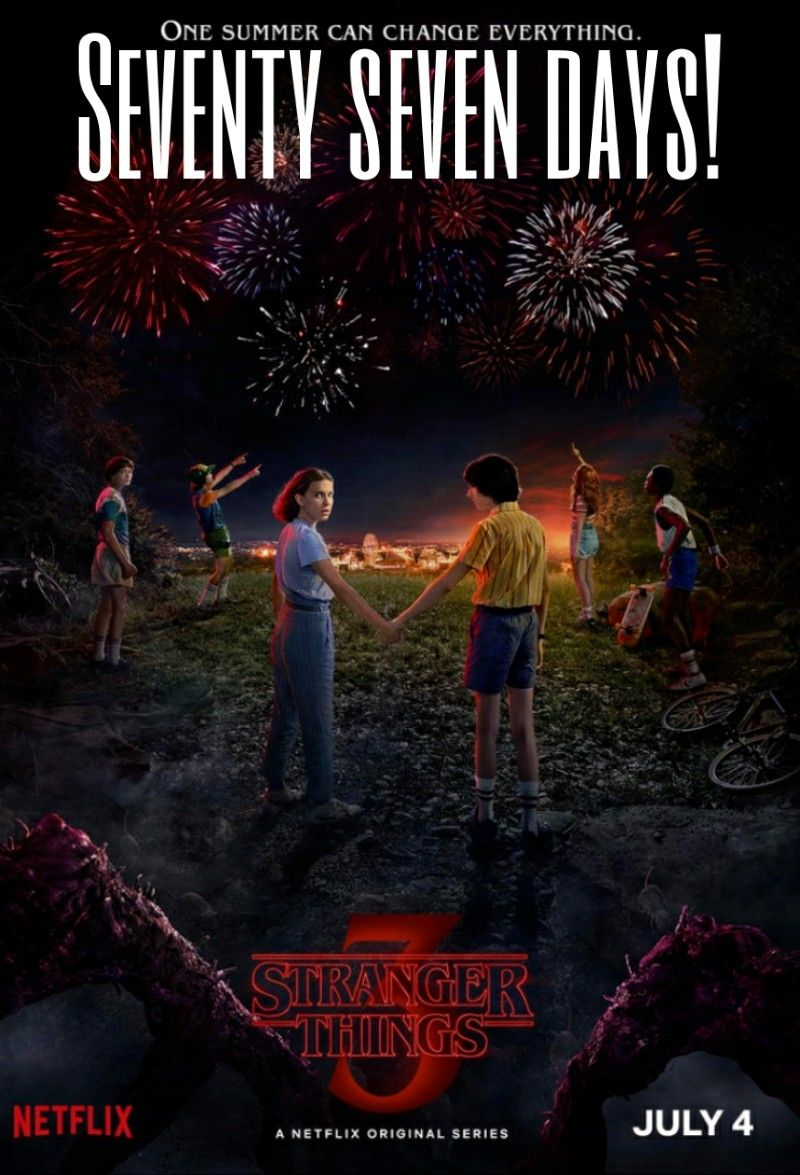 IT'S COMING OUT IN SEVENTY SEVEN DAYS!  IT'S ALREADY SOO CLOSEEE!  I CAN'T WAITTT!!!  #strangerthings #strangerthings3 #countdown