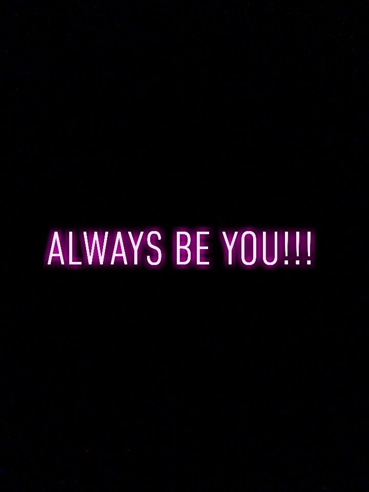 ALWAYS BE YOU!!!!!💕✨😁
