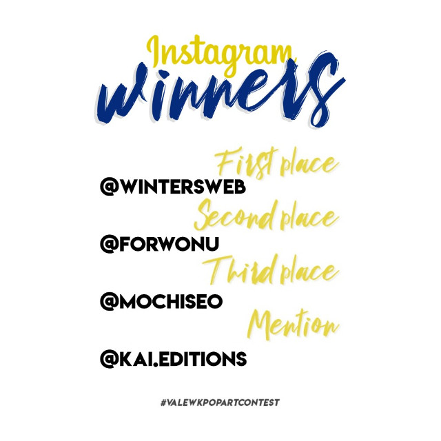 𝙆𝙥𝙤𝙥 × 𝘼𝙧𝙩 𝘾𝙤𝙣𝙩𝙚𝙨𝙩 💭  I n s t a g r a m  W I N N E R S  Hello everyone, it's been a while  I'll go straight to the point !  Here are the winners ! It was so difficult  for me since there were MAAAAANY  amazing entries, but I had to choose so  I decided to give a lot of importance to  the RULES, so some points such as  Creativity to join Kpop and Art (among  others) helped me to choose the winners.  𝗣𝗿𝗶𝘇𝗲𝘀  𝟭𝘀𝘁 𝗣𝗹𝗮𝗰𝗲 : @wintersweb  A follow ( if I don't follow you ) 30 likes 3 requests A collab ( if you want ) A Shout Out here . . 𝟮𝗻𝗱 𝗣𝗹𝗮𝗰𝗲 : @forwonu A follow ( if I don't follow you ) 20 likes 2 requests A Shout Out here . . 𝟯𝗿𝗱 𝗣𝗹𝗮𝗰𝗲 : @mochiseo A follow ( if I don't follow you ) 10 likes 1 requests A Shout Out here  Special Mention to: @kai.editions  Want to know why they won ?  Check their amazing entries ! ✨  If you don't agree with me for the results, remember that it was so  hard for me to do it, every entry  was amazing but I had no choice.   If I could I'd give a prize to everyone  ( and basically that's why I'm sharing  my sources with all the participants)