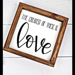 picture sign wallart love thegreatestoftheseislove freetoedit