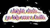 alright dude..goytripoveraknife alrightdudegotripoveraknife knife over freetoedit