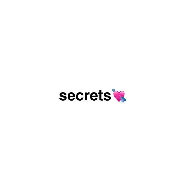 oops i deleted my secrets ur too late😘