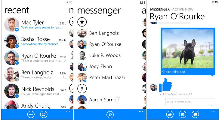 """Windows Phone 8.1 To Come With A New Facebook Messenger    Windows Phone 8.1 To Come With A New Facebook Messenger >>> http://geags.com/1alz66        Open the Windows Phone Store and search for 'UC Browser' or download it ... Windows Phone 8.1 app and Website on Microsoft's Internet Explorer failed. ... Facebook Messenger for Windows 10 to soon get even better with.... The 'Facebook' app in the Store at the moment is a whopping 168MB and takes ... Which is ridiculous for a social network based on status updates loaded ... (myself included) who say that Facebook is the privacy-ignoring spawn of the ... Anyone else remember the Halcyon days of Windows Phone 8, when.... Facebook Messenger for Windows Phone is now available for download. Get it here: http://newwp.it/1hM8ELE.. Facebook Messenger is no longer supported on Windows 8.1. Please ... Is there any apps for upgrading lumia 1320 to windows 10? 7 people.... Facebook has released their standalone Messenger app for Windows Phone. Watch our hands-on video to .... Looks like that version of Messenger is no longer supported on Windows Phone 8.1. Here's an official announcement from Facebook stating.... Windows 8.1 is an operating system that was produced by Microsoft and released as part of the ... Microsoft ended mainstream support for Windows 8.1 on January 9, 2018, but extended ... apps"""", in which a Windows Runtime app can be ported to Windows Phone 8.1 and Xbox One while sharing a common codebase.. WhatsApp only supports Windows Phone 8.1 and Windows 10 Mobile versions and it is yet to say anything about ending support for the Windows.... Facebook Messenger is the latest app to depart Windows Phones as the ... The withdrawal comes a month after Skype pulled the plug on its app for older ... Phone 8 and 8.1, and Facebook for Windows 8 and 8.1 desktop app.. Facebook Messenger launches on Windows Phone 8. Get to all your messages without having to open Facebook. Bring your conversations to life with stickers and send """