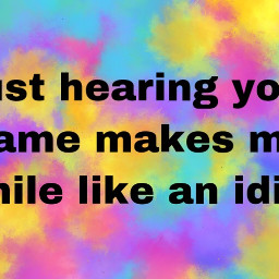 love tru idiot smile hearing yourname name cutequotes