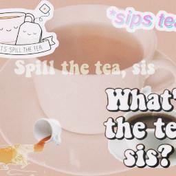 tea teatime drama problamatic spillthetea spilltheteasis spilltheteasisters thatstheteasis thatsthetea