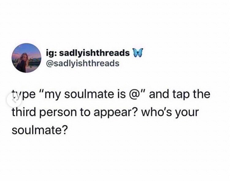 my soulmate is @frshtehsdg  idk who that is but ok..............🤷🏾♀️ #sorryfortagging